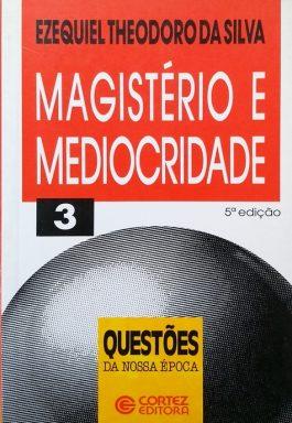 Magistério e Mediocridade (Coleção Questões da Nossa Época)