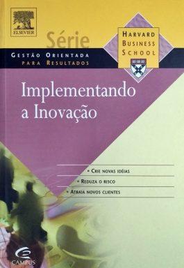 Implementando A Inovação (Série Gestão Orientada Para Resultados)