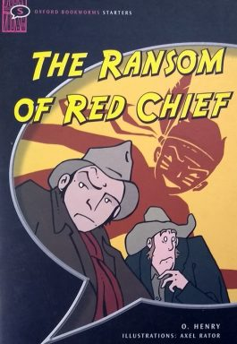 The Ransom Of Red Chief (Oxford Bookworms Starters)