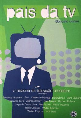 Pais Da TV: A História Da Televisão Brasileira