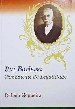 Rui Barbosa: Combatente Da Legalidade