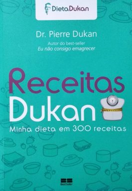 Receitas Dukan: Minha Dieta Em 300 Receitas