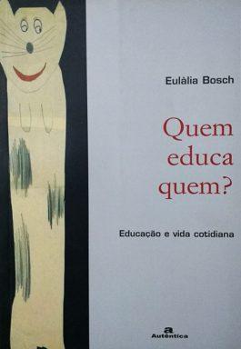 Quem Educa Quem?