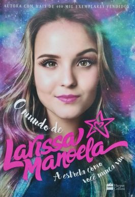 O Mundo De Larissa Manoela: A Estrela Como Você Nunca Viu