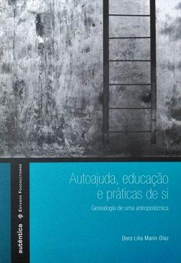 Autoajuda, Educação E Práticas De Si (Coleção Estudos Foucaultianos)