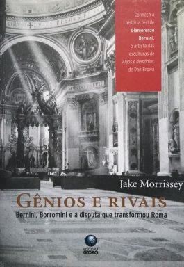 Gênios E Rivais: Bernini, Borromini E A Disputa Que Transformou Roma