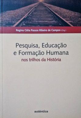 Pesquisa, Educação e Formação Humana: Nos Trilhos da História