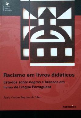 Racismo Em Livros Didáticos: Estudos Sobre Negros E Brancos Em Livros De Língua Portuguesa