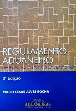 Regulamento Aduaneiro: Anotado Com Textos Legais Transcritos
