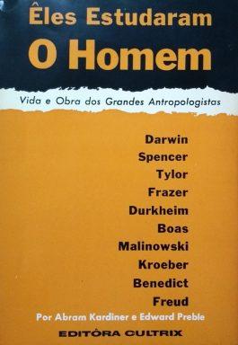 Êles Estudaram O Homem: Vida E Obra Dos Grandes Antropologistas