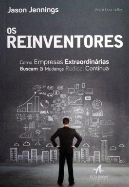Os Reinventores: Como Empresas Extraordinárias Buscam A Mudança Radical Contínua
