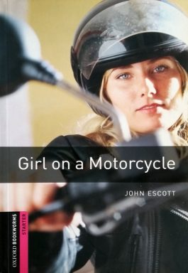 Girl On A Motorcycle (Oxfrod Bookworms Starters)