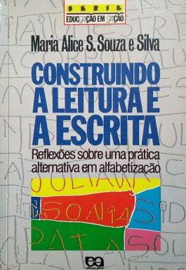 Construindo A Leitura E A Escrita (Série Educação Em Ação)