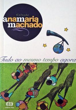 Tudo Ao Mesmo Tempo Agora (Coleção Ana Maria Machado)