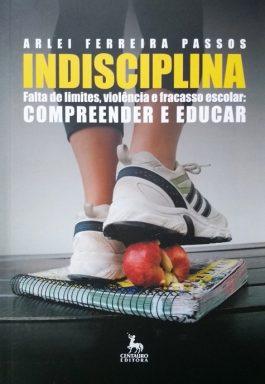 Indisciplina Falta de Limites, Violência e Fracasso Escolar: Compreender e Educar