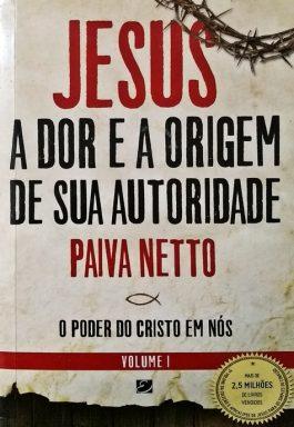Jesus, A Dor E A Origem De Sua Autoridade – Volume 1