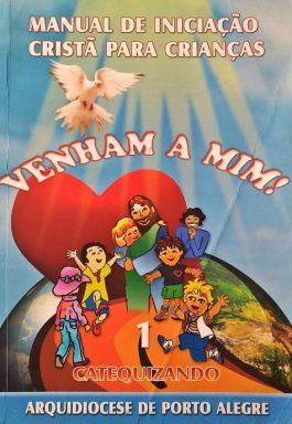 Manual de Iniciação Cristã para Crianças: Venham a Mim! Catequizando