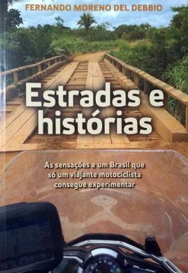 Estradas E Histórias: As Sensações E Um Brasil Que Só Um Viajante Motociclista Consegue Experimentar