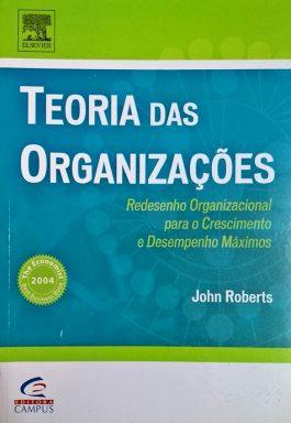 Teorias Das Organizações: Redesenho Organizacional Para O Crescimento E Desempenho Máximos