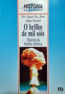 O Brilho De Mil Sóis: História Da Bomba Atômica