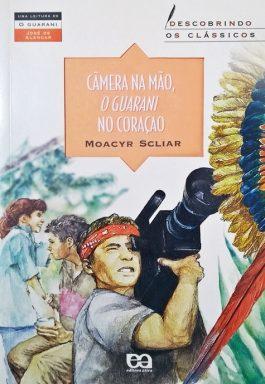 Câmera Na Mão, O Guarani No Coração (Coleção Descobrindo Os Clássicos)