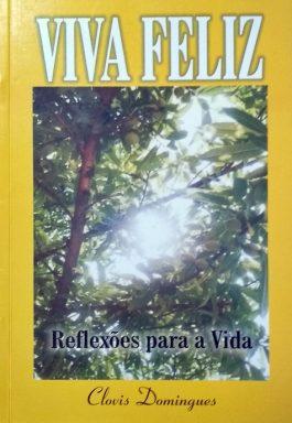 Viva Feliz: Reflexões Para A Vida