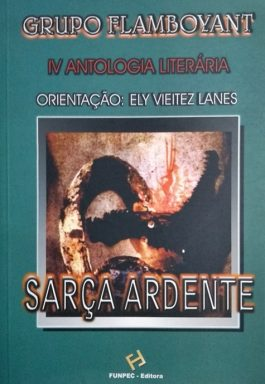 Sarça Ardente – Grupo Flamboyant IV Antologia Literária