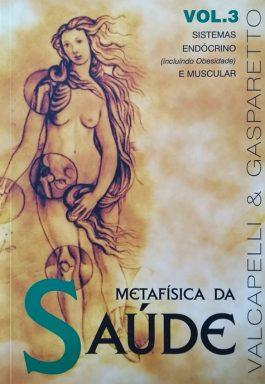 Metafísica Da Saúde: Sistemas Endócrino (Incluindo Obesidade) E Muscular (Vol. 3)
