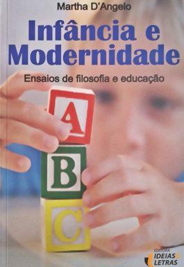 Infância E Modernidade: Ensaios De Filosofia E Educação