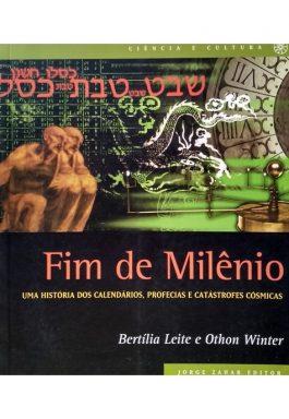Fim De Milênio: Uma História Dos Calendários, Profecias E Catástrofes