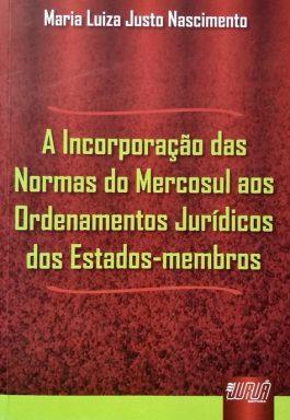 A Incorporação Das Normas Do Mercosul Aos Ordenamentos Jurídicos Dos Estados-Membros