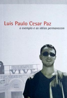 Luis Paulo Cesar Paz: O Exemplo E As Ideias Permanecem