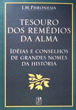 Tesouro Dos Remédios Da Alma: Ideias E Conselhos De Grandes Nomes Da História