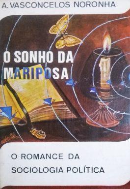 O Sonho Da Mariposa: O Romance Da Sociologia Política