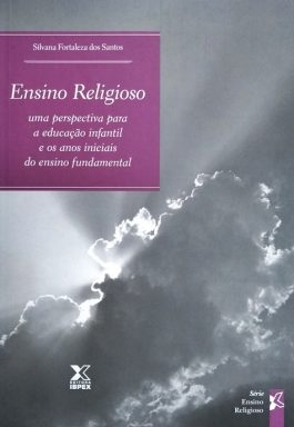 Ensino Religioso: Uma Perspectiva Para A Educação Infantil E Os Anos Iniciais Do Ensino Fundamental