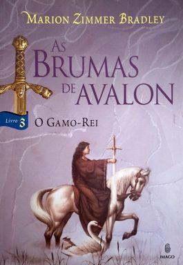 As Brumas De Avalon – 3: O Gamo-Rei