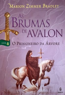 As Brumas De Avalon 4: O Prisioneiro Da Árvore