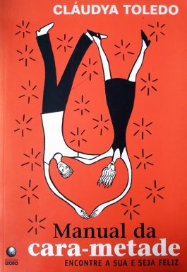 Manual Da Cara-Metade: Encontre A Sua E Seja Feliz