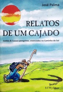 Relatos D Um Cajado: Contos & Causos Peregrinos, Vivenciados No Caminho Do Sol.