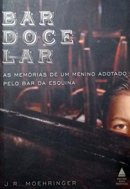 Bar Doce Lar: As Memórias De Um Menino Adotado Pelo Bar Da Esquina