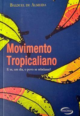 Movimento Tropicaliano: E Se, Um Dia, O Povo Se Rebelasse?