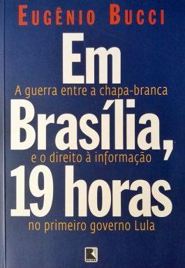 Em Brasília, 19 Horas: A Guerra Entre A Chapa-Branca E O Direito À Informação No Primeiro Governo Lula