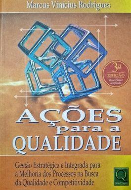 Ações Para A Qualidade: Gestão Estratégica E Integrada Para A Melhoria Dos Processos Na Busca Da Qualidade E Competitividade