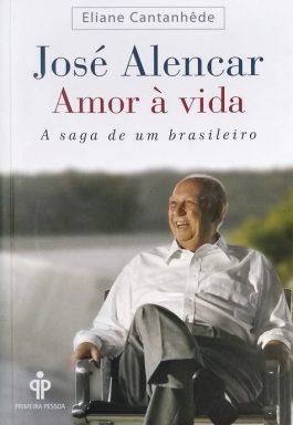 José Alencar: Amor À Vida