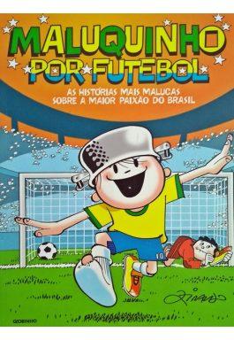 Maluquinho Por Futebol: As Histórias Mais Malucas Sobre A Maior Paixão