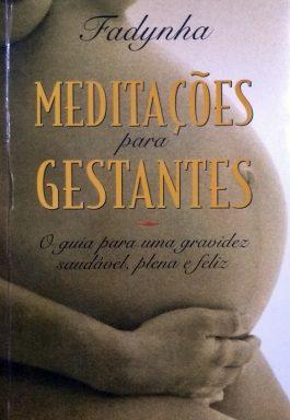 Meditações Para Gestantes: O Guia Para Uma Gravidez Saudável, Plena E Feliz