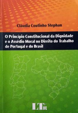 O Princípio Constitucional Da Dignidade E O Assédio Moral No Direito Do Trabalho De Portugal E Do Brasil