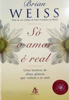 Só O Amor É Real: Uma História De Almas Gêmeas Que Voltam A Se Unir