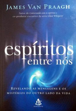 Espíritos Entre Nós: Revelando As Mensagens E Os Mistérios Do Outro Lado Da Vida