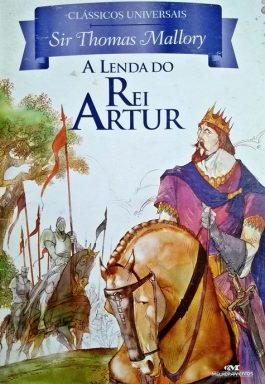 A Lenda Do Rei Artur (Clássicos Universais)